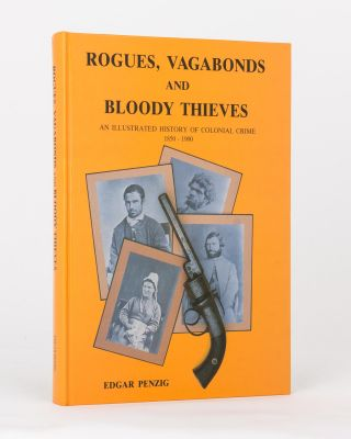Rogues, Vagabonds and Bloody Thieves. An Illustrated History of Colonial Crime, 1850-1900. Edgar...