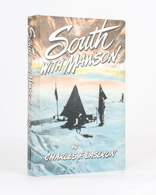 South with Mawson. Reminiscences of the Australian Antarctic Expedition, 1911-1914. Charles...