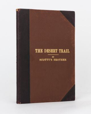 The Desert Trail. With the Light Horse through Sinai to Palestine. By Scotty's Brother. Charles...