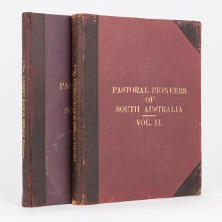 Pastoral Pioneers of South Australia. Vol. I [and] Vol. II. Reprinted from 'The Stock and Station Journal'