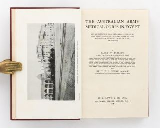 The Australian Army Medical Corps in Egypt. An Illustrated and Detailed Account of the Early Organisation and Work of the Australian Medical Units in Egypt in 1914-1915