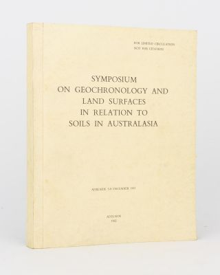 Symposium on Geochronology and Land Surfaces in Relation to Soils in Australasia. Adelaide, 5-8...