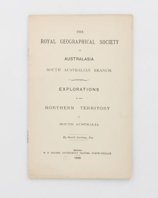 The Royal Geographical Society of Australasia. South Australian Branch. Explorations in the...