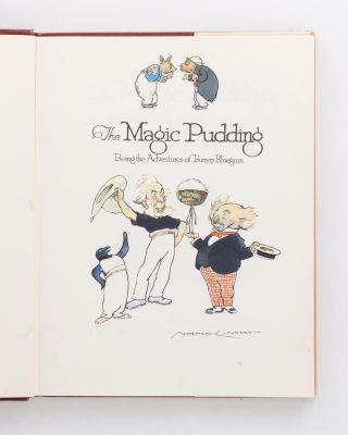 The Magic Pudding. Being the Adventures of Bunyip Bluegum and his friends Bill Barnacle & Sam Sawnoff