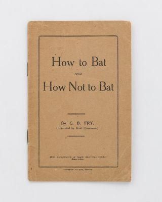 How to Bat and How Not to Bat. Cricket, C. B. FRY