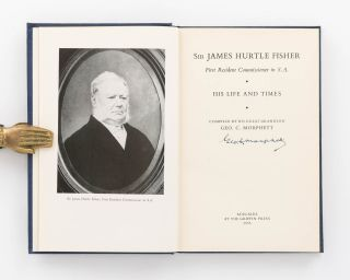 Sir James Hurtle Fisher, First Resident Commissioner in SA. His Life and Times. Compiled by his...