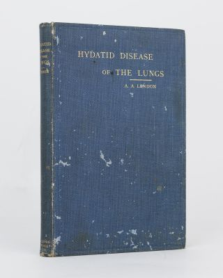 Clinical Lectures on Hydatid Disease of the Lungs. Alfred Austin LENDON