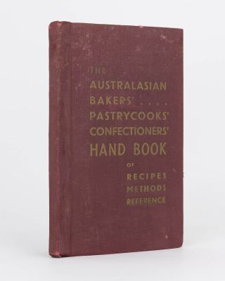 The Australasian Bakers', Pastrycooks' and Confectioners' Hand Book. A Comprehensive Collection...