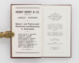 The Australasian Bakers', Pastrycooks' and Confectioners' Hand Book. A Comprehensive Collection of Reliable Recipes, with Complete Directions for Modern Methods of Manufacture under Australasian Conditions, with Scores of Useful Ssuggestions. 840 Recipes of Outstanding Value
