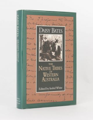 The Native Tribes of Western Australia. Edited by Isobel White. Daisy BATES