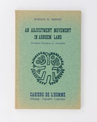 An Adjustment Movement in Arnhem Land, Northern Territory of Australia. Ronald M. BERNDT