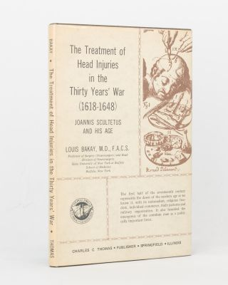 The Treatment of Head Injuries in the Thirty Years' War (1618-1648). Joannis Scultetus and his...