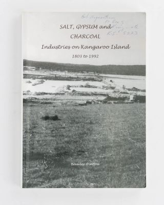 Salt, Gypsum and Charcoal Industries on Kangaroo Island, 1803-1992. Kangaroo Island, Beverley...