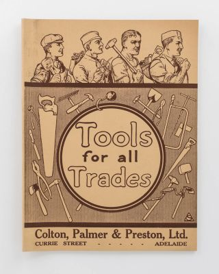 Tools for All Trades. Colton, Palmer & Preston, Ltd. Currie Street, Adelaide [cover title]. Trade...