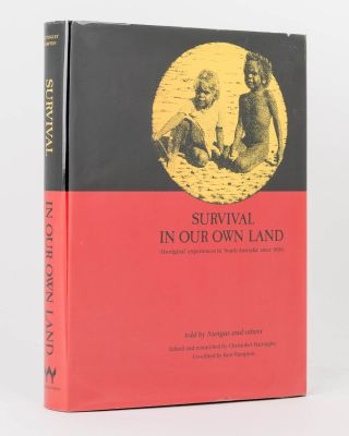Survival in Our Own Land. 'Aboriginal' Experiences in 'South Australia' since 1836 told by Nungas...