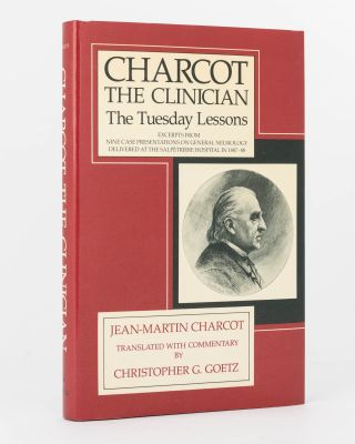 Charcot the Clinician. The Tuesday Lessons. Excerpts from Nine Case Presentations on General...