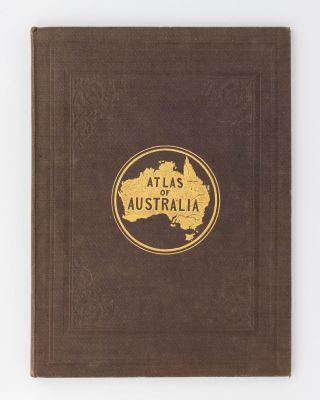 Atlas of Australia, with all the Gold Regions. A Series of Maps from the Latest and Best Authorities