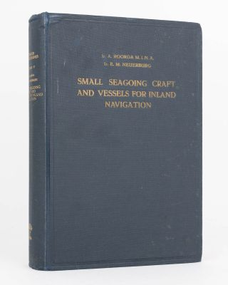 Small Seagoing Craft and Vessels for Inland Navigation. A Treatise on the Design and Construction...