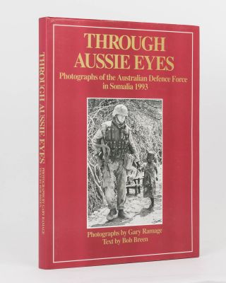 Through Aussie Eyes. Photographs of the Australian Defence Force in Somalia, 1993. Bob BREEN,...