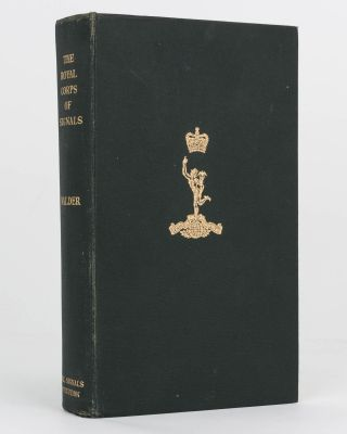 The Royal Corps of Signals. A History of its Antecedents and Development (circa 1800-1955)....