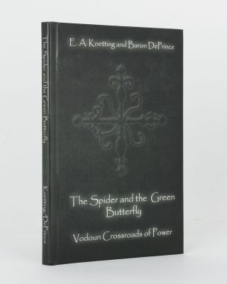 The Spider and the Green Butterfly. Vodoun Crossroads of Power. E. A. KOETTING, Baron DePRINCE