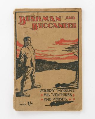Bushman and Buccaneer. Harry Morant, His 'Ventures and Verses. Boer War, Frank RENAR, Frank...