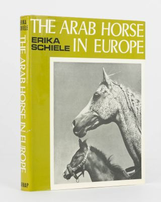 The Arab Horse in Europe. History and Present Breeding of the Pure Arab. Erika SCHIELE