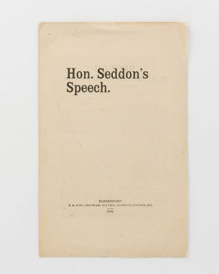 Speech by the Right Honourable ... Seddon, Premier [sic] of New Zealand. [Hon. Seddon's Speech...