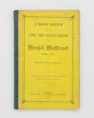 A Brief Sketch of the Long and Varied Career of Marshall MacDermott, Esq., JP, of Adelaide, South...