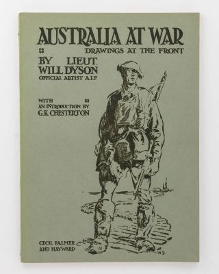 Australia at War. A Winter Record made by Will Dyson on the Somme and at Ypres during the Campaigns of 1916 and 1917. With an Introduction by G.K. Chesterton. [Australia at War. Drawings at the Front by Lieut. Will Dyson, Official Artist AIF (cover title)]