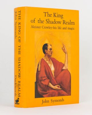 The King of the Shadow Realm. Aleister Crowley: His Life and Magic. Aleister CROWLEY, John SYMONDS