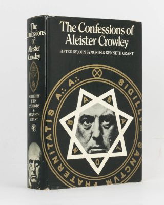 The Confessions of Aleister Crowley. An Autohagiography. Edited by John Symonds and Kenneth...