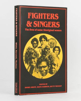 Fighters and Singers. The Lives of Some Aboriginal Women. Isobel WHITE, Diane BARWICK, Betty MEEHAN