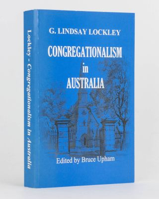 Congregationalism in Australia. Edited by Bruce Upham. G. Lindsay LOCKLEY