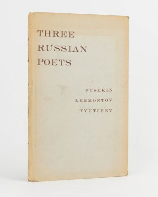 Three Russian Poets. Selections from Pushkin, Lermontov and Tyutchev. In New Translations by....