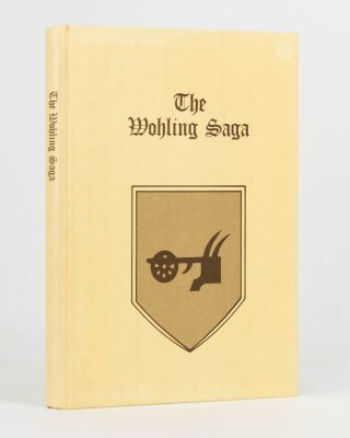 The Wohling Saga. The Story of One Family's Part in the Colonization of South Australia and...