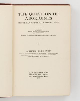 The Question of Aborigines in the Law and Practice of Nations. Including a Collection of Authorities and Documents written at the Request of the Department of State