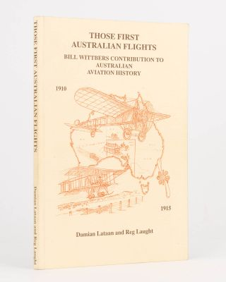 Those First Australian Flights. Bill Wittber's Contribution to Australian Aviation History....
