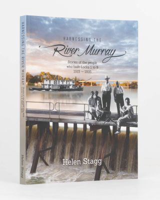 Harnessing the River Murray. Stories of the People who Built Locks 1 to 9, 1915-1935. Helen STAGG