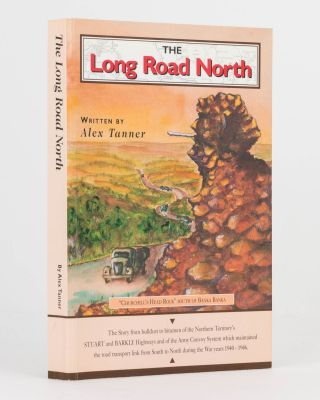 The Long Road North. [The Story from Bulldust to Bitumen of the Northern Territory's Stuart and...