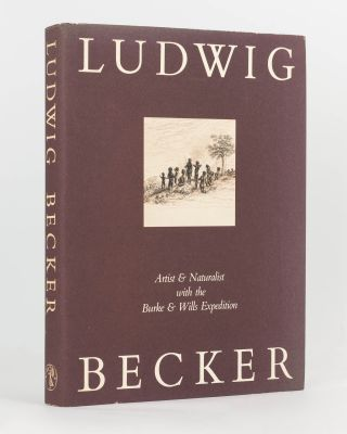 Ludwig Becker. Artist and Naturalist with the Burke and Wills Expedition. Edited & with an...
