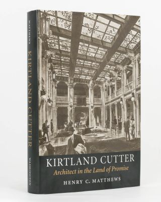 Kirtland Cutter. Architect in the Land of Promise. Henry MATTHEWS