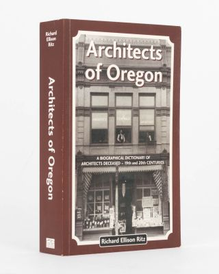 Architects of Oregon. A Biographical Dictionary of Architects Deceased - 19th and 20th Centuries....