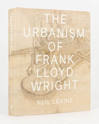 The Urbanism of Frank Lloyd Wright. Frank Lloyd WRIGHT, Neil LEVINE