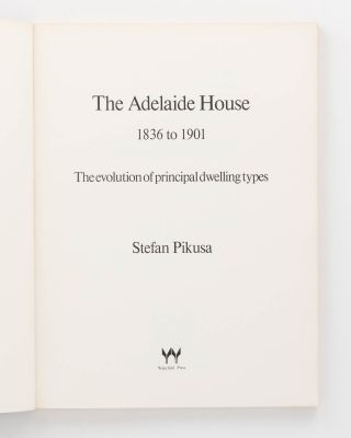 The Adelaide House, 1836 to 1901. The Evolution of Principal Dwelling Types