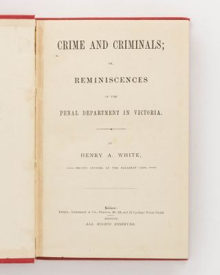 Crime and Criminals or, Reminiscences of the Penal Department in Victoria