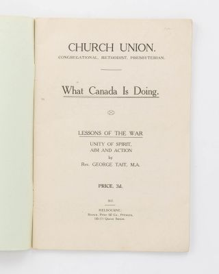 Church Union. Congregational, Methodist, Presbyterian. What Canada is doing. Lessons of the War. Unity of Spirit, Aim and Action
