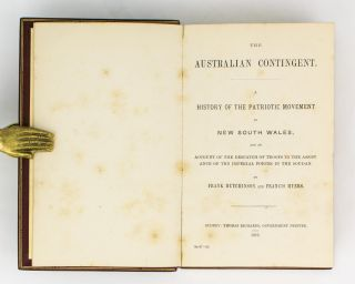 The Australian Contingent. A History of the Patriotic Movement in New South Wales, and an Account of the Despatch of Troops to the Assistance of the Imperial Forces in the Soudan