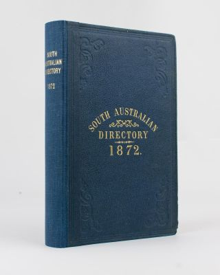 The Adelaide Almanac and Directory for South Australia, 1872. Together with Official,...