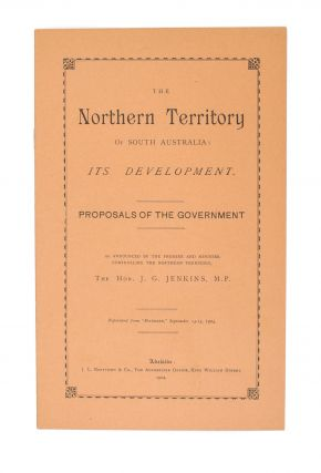 The Northern Territory of South Australia. Its Development. Proposals of the Government as...